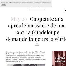 Cinquante ans après le massacre de mai 1967, la Guadeloupe demande toujours la vérité — L'Autre Quotidien