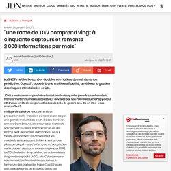 """Philippe de Laharpe (SNCF):""""Une rame de TGV comprendvingt à cinquante capteurs et remonte 2000informations par mois"""""""