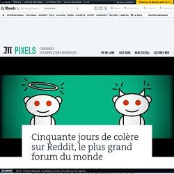 Cinquante jours de colère sur Reddit, le plus grand forum du monde