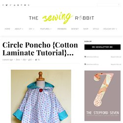 Circle Poncho {Cotton Laminate Tutorial}...