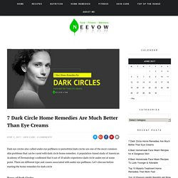7 Dark Circle Home Remedies Are Much Better Than Eye Creams