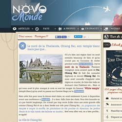 Circuit Thailande du nord: Chiang Rai, son temple blanc et bien plus