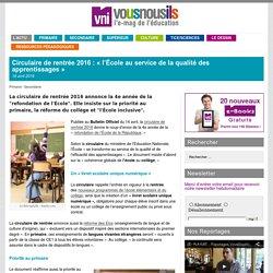 Circulaire de rentrée 2016 : «l'École au service de la qualité des apprentissages»