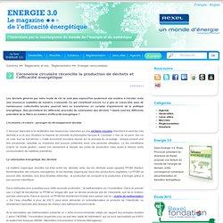 L'économie circulaire réconcilie la production de déchets et l'efficacité énergétique