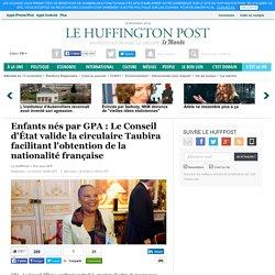 Enfants nés par GPA : Le Conseil d'État valide la circulaire Taubira facilitant l'obtention de la nationalité française