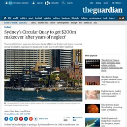 Sydney's Circular Quay to get $200m makeover 'after years of neglect'
