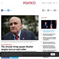 1/17: The circular firing squad: Mueller targets turn on each other