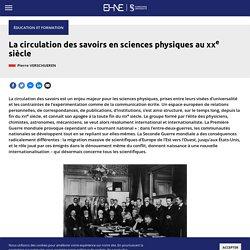 Circulation des savoirs en sciences physiques au XXe siècle (La)