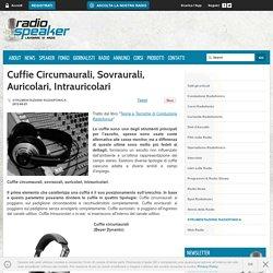 Cuffie Circumaurali, Sovraurali, Auricolari, Intrauricolari