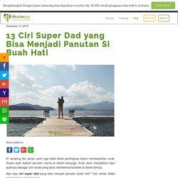 13 Ciri Super Dad yang Bisa Menjadi Panutan Si Buah Hati