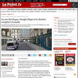 La rue du Cirque, Google Maps et le dernier complot à la mode
