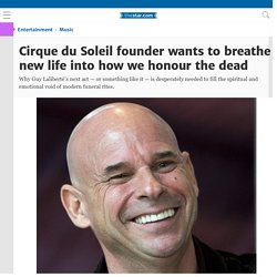 Cirque du Soleil founder wants to breathe new life into how we honour the dead