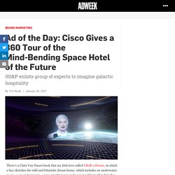 Ad of the Day: Cisco Gives a 360 Tour of the Mind-Bending Space Hotel of the Future – Adweek