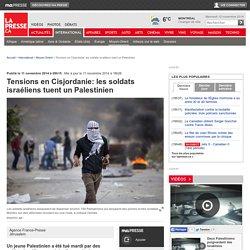 Tensions en Cisjordanie: les soldats israéliens tuent un Palestinien