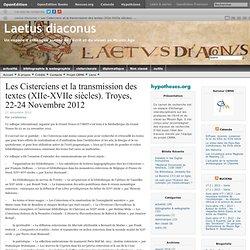 Les Cisterciens et la transmission des textes (XIIe-XVIIe siècles). Troyes, 22-24 Novembre 2012