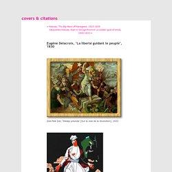 covers & citations » Eugène Delacroix, 'La liberté guidant le peuple', 1830