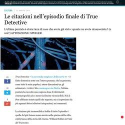 Le citazioni nell'episodio finale di True Detective