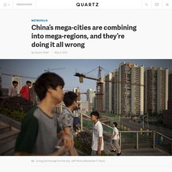 China's mega-cities are combining into mega-regions, and they're doing it all wrong