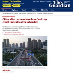 Cities after coronavirus: how Covid-19 could radically alter urban life