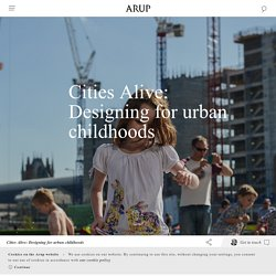 Cities Alive: Designing for urban childhoods - Arup