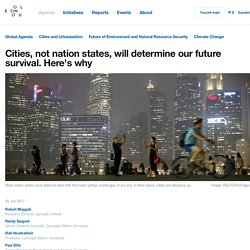 *****Subnational governance: Cities, not nation states, will determine our future survival. Here's why