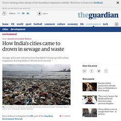 How India's cities came to drown in sewage and waste