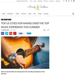 Top US Cities For Having Over The Top Music Experience This Summer