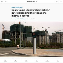 "Baidu found China's ""ghost cities,"" but it is keeping their locations mostly a secret"