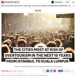 *****The cities most at risk of overtourism in the next 10 years: From Istanbul to Kuala Lumpur
