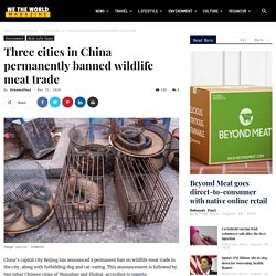 Three cities in China permanently banned wildlife meat trade