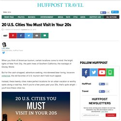 20 U.S. Cities You Must Visit In Your 20s