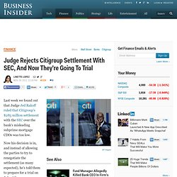 Judge Rejects Citigroup Settlement With SEC, And Now They're Going To Trial