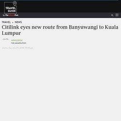 Citilink eyes new route from Banyuwangi to Kuala Lumpur - News