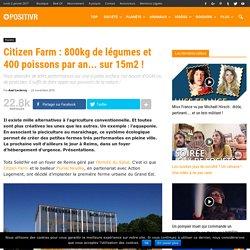 Citizen Farm : 800kg de légumes et 400 poissons par an... sur 15m2 !