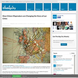 How Citizen Mapmakers are Changing the Story of our Cities