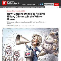 How 'Citizens United' is helping Hillary Clinton win the White House