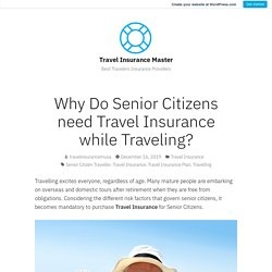 Why Do Senior Citizens need Travel Insurance while Traveling?