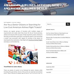 Are You a Senior Citizens or Searching for Low Cost American Airlines Flight Tickets? – American Airlines Official Site – American Airlines Deals