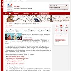 « Aux films, citoyens ! » : un site pour développer l'esprit critique des élèves-Lettres-Éduscol