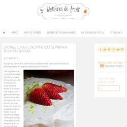 L'angel cake citronné qui se prenait pour un fraisier