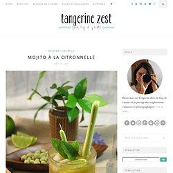 Mojito à la citronnelle - Tangerine ZestTangerine Zest