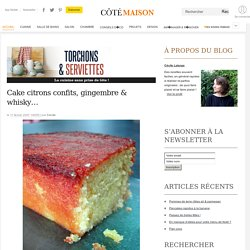 Cake citrons confits, gingembre & whisky…