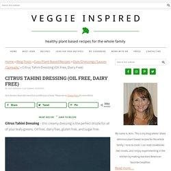 Citrus Tahini Dressing (Oil Free, Dairy Free) ~ Veggie Inspired