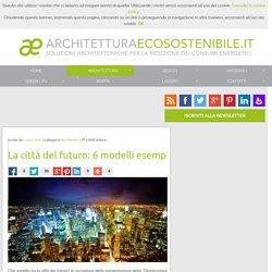 La città del futuro: 6 modelli esemplari