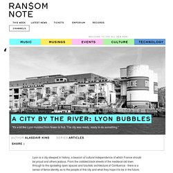 A City By The River: Lyon Bubbles