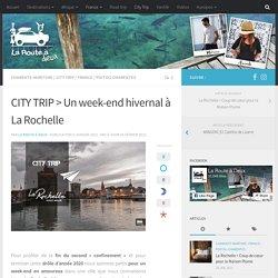 CITY TRIP > Un week-end hivernal à La Rochelle