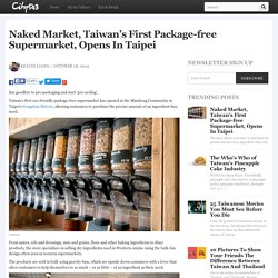 Naked Market, Taiwan's First Package-free Supermarket, Opens In Taipei