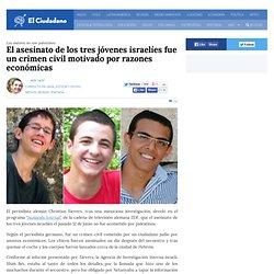 El asesinato de los tres jóvenes israelíes fue un crimen civil motivado por razones económicas