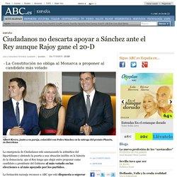 Ciudadanos no descarta apoyar a Sánchez ante el Rey aunque Rajoy gane el 20-D