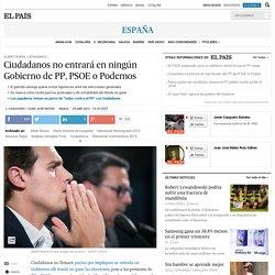 Ciudadanos no entrará en ningún Gobierno de PP, PSOE o Podemos
